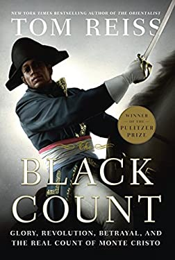 The Black Count: Glory, Revolution, Betrayal, and the Real Count of Monte Cristo 9780307382467
