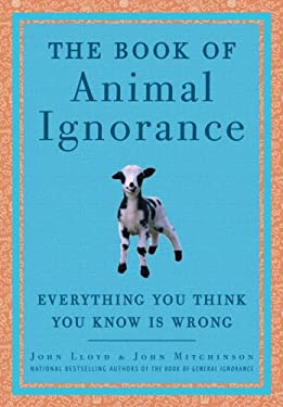 The Book of Animal Ignorance: Everything You Think You Know Is Wrong 9780307394934