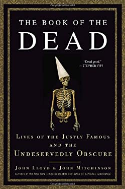 The Book of the Dead: Lives of the Justly Famous and the Undeservedly Obscure 9780307716408