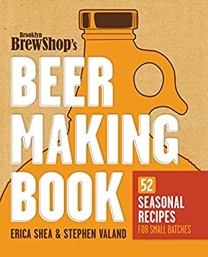 Brooklyn Brew Shop's Beer Making Book: 52 Seasonal Recipes for Small Batches 9780307889201