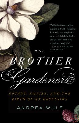 The Brother Gardeners: Botany, Empire and the Birth of an Obession 9780307454751