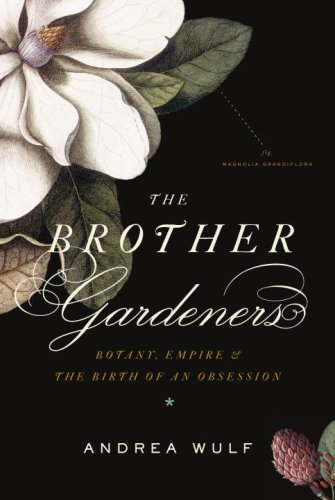 The Brother Gardeners: Botany, Empire and the Birth of an Obsession 9780307270238