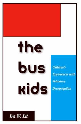The Bus Kids: Children's Experiences with Voluntary Desegregation 9780300105797