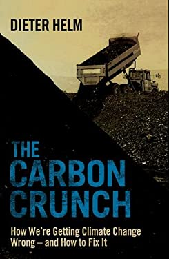 The Carbon Crunch: How We're Getting Climate Change Wrong--And How to Fix It 9780300186598
