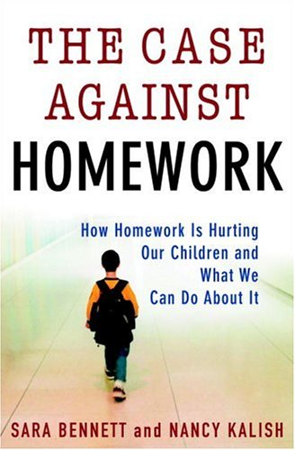 The Case Against Homework: How Homework Is Hurting Our Children and What We Can Do about It 9780307340177