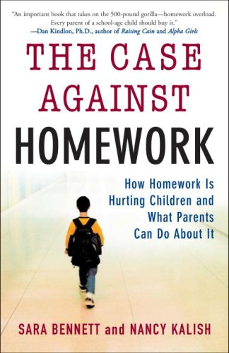 The Case Against Homework: How Homework Is Hurting Our Children and What We Can Do about It 9780307340184