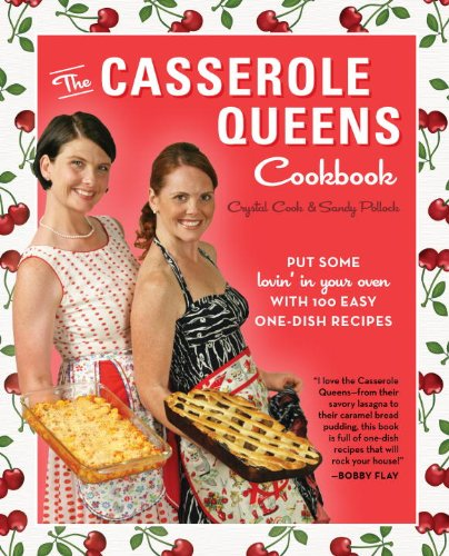 The Casserole Queens Cookbook: Put Some Lovin' in Your Oven with 100 Easy One-Dish Recipes 9780307717856