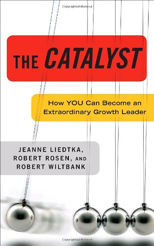 The Catalyst: How You Can Become an Extraordinary Growth Leader 9780307409492