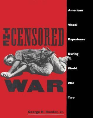 The Censored War: American Visual Experience During World War Two 9780300057232