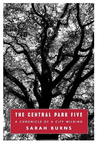 The Central Park Five: A Chronicle of a City Wilding 9780307266149