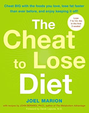 The Cheat to Lose Diet: Cheat Big with the Foods You Love, Lose Fat Faster Than Ever Before, and Enjoy Keeping It Off! 9780307352248