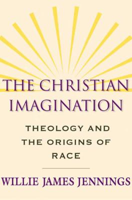 The Christian Imagination: Theology and the Origins of Race 9780300152111