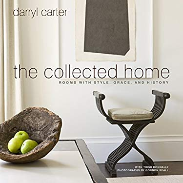 The Collected Home: Rooms with Style, Grace, and History 9780307953940