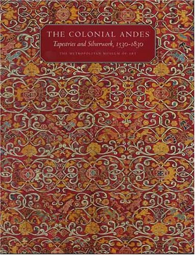 The Colonial Andes: Tapestries and Silverwork, 1530-1830 9780300104912