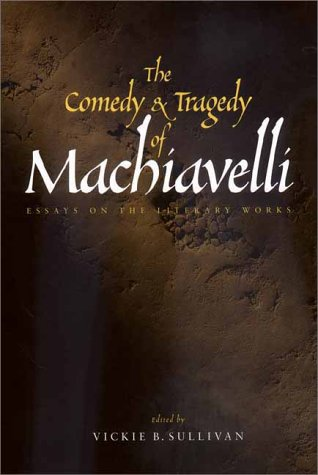 The Comedy and Tragedy of Machiavelli: Essays on the Literary Works 9780300087970