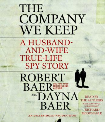 The Company We Keep: A Husband-And-Wife True-Life Spy Story 9780307878489