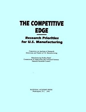 The Competitive Edge: Research Priorities for U.S. Manufacturing 9780309047845