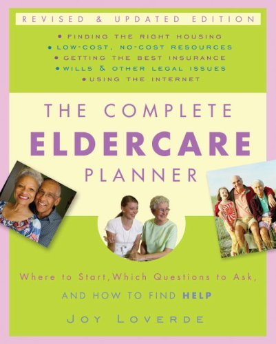 The Complete Eldercare Planner: Where to Start, Which Questions to Ask, and How to Find Help 9780307409621