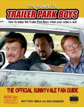 The Complete Trailer Park Boys: How to Enjoy the Trailer Park Boys When the Cable Is Out!: The Official Sunnyvale Fan Guide 871410