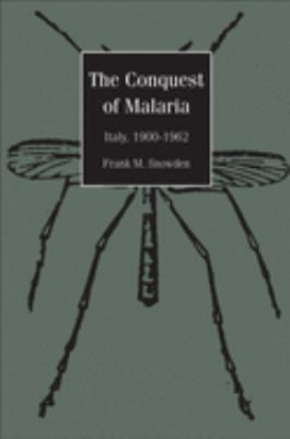 The Conquest of Malaria: Italy, 1900-1962 9780300108996