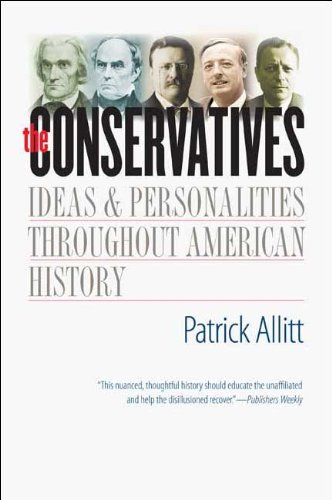 The Conservatives: Ideas and Personalities Throughout American History 9780300164183