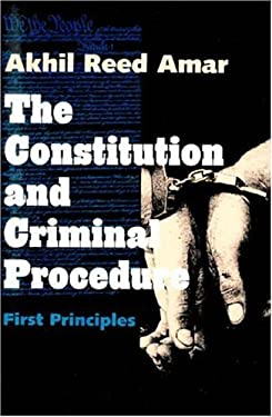 The Constitution and Criminal Procedure: First Principles 9780300066784