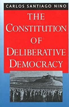 The Constitution of Deliberative Democracy 9780300067484