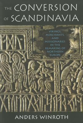 The Conversion of Scandinavia: Vikings, Merchants, and Missionaries in the Remaking of Northern Europe 9780300170269