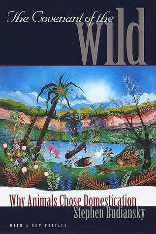 The Covenant of the Wild: Why Animals Chose Domestication 9780300079937