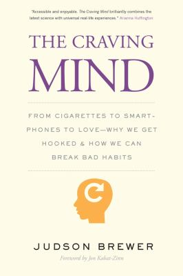 The Craving Mind: From Cigarettes to Smartphones to Love  Why We Get Hooked and How We Can Break Bad Habits