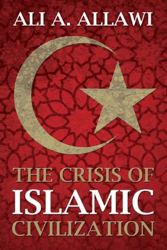 The Crisis of Islamic Civilization 9780300164060