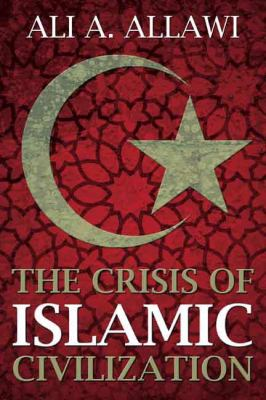 The Crisis of Islamic Civilization 9780300139310