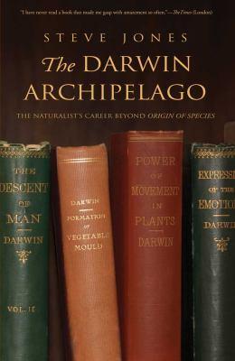 The Darwin Archipelago: The Naturalist's Career Beyond Origin of Species 9780300181586
