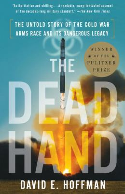 The Dead Hand: The Untold Story of the Cold War Arms Race and Its Dangerous Legacy 9780307387844