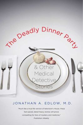 The Deadly Dinner Party: And Other Medical Detective Stories 9780300171266