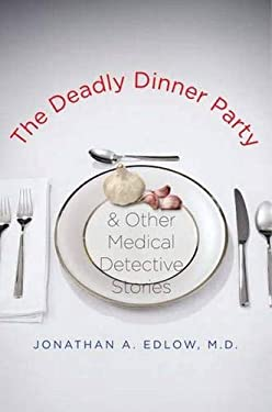 The Deadly Dinner Party & Other Medical Detective Stories 9780300125580