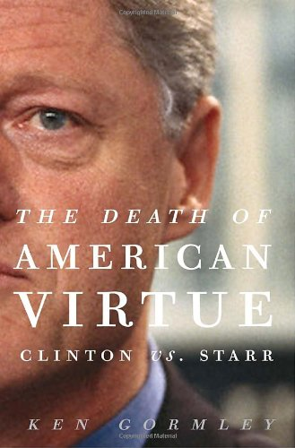 The Death of American Virtue: Clinton vs. Starr 9780307409447
