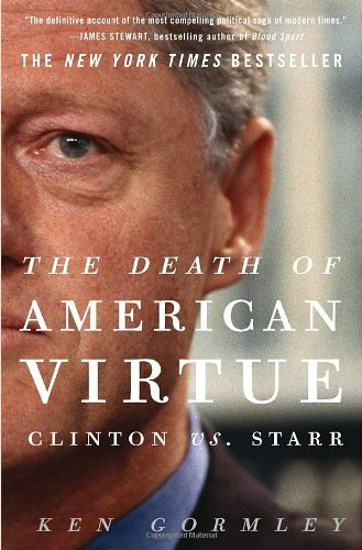 The Death of American Virtue: Clinton vs. Starr 9780307409454