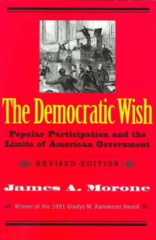 The Democratic Wish: Popular Participation and the Limits of American Government, Revised Edition 9780300074659