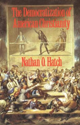 The Democratization of American Christianity 9780300050608