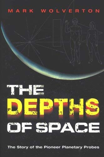 The Depths of Space: The Story of the Pioneer Interplanetary Probes 9780309090506