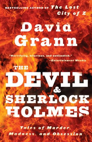 The Devil and Sherlock Holmes: Tales of Murder, Madness, and Obsession 9780307275905