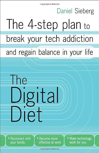 The Digital Diet: The 4-Step Plan to Break Your Tech Addiction and Regain Balance in Your Life 9780307887382
