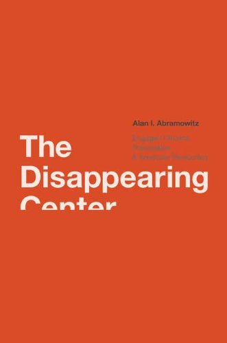 The Disappearing Center: Engaged Citizens, Polarization, and American Democracy 9780300141627
