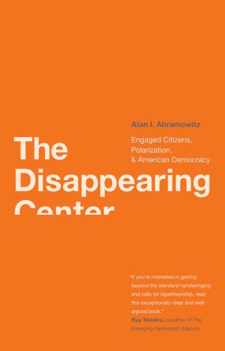 The Disappearing Center: Engaged Citizens, Polarization, and American Democracy 9780300168297