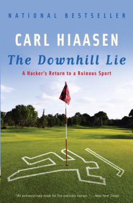 The Downhill Lie: A Hacker's Return to a Ruinous Sport 9780307280459