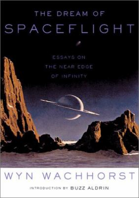 The Dream of Spaceflight: Essays on the Near Edge of Infinity 9780306810480
