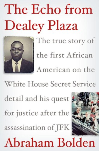 The Echo from Dealey Plaza: The True Story of the First African American on the White House Secret Service Detail and His Quest for Justice After 9780307382016