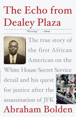 The Echo from Dealey Plaza: The True Story of the First African American on the White House Secret Service Detail and His Quest for Justice After 9780307382023