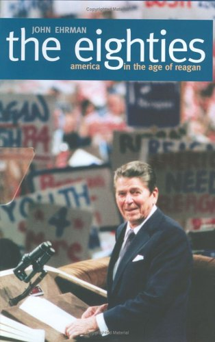 The Eighties: America in the Age of Reagan 9780300106626
